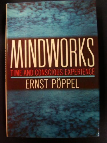 9780151521906: Mindworks: Time and Conscious Experience