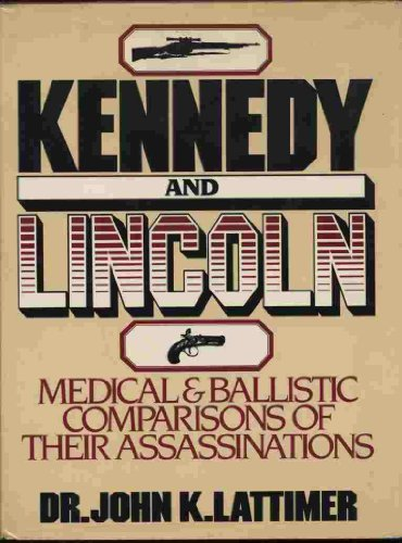 9780151522811: Lincoln and Kennedy: Medical and Ballistic Comparisons of Their Assassinations