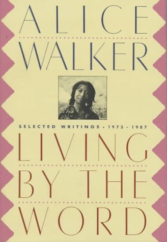 LIVING BY THE WORD; Selected writings 1973-1987: WALKER, Alice