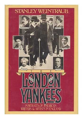 The London Yankees: Portraits of American writers and artists in England, 1894-1914: Weintraub, ...
