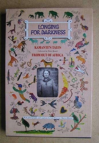 Peter Beard - Longing for Darkness - Kamante's Tales From Out of Africa (SIGNED COPY WITH INK 'HAND' DRAWING) - BEARD, Peter (Compiler) Kamante (Text) Isak Dinesen (Photos) Jacqueline Bouvier Onassis (Afterword)