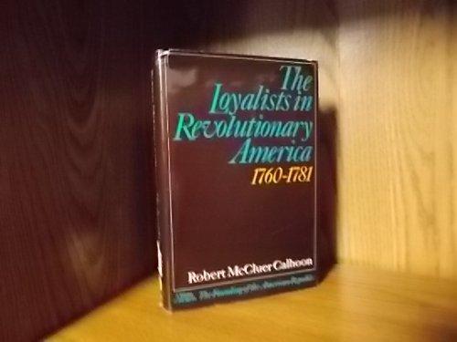 Loyalists in Revolutionary America 1760-1781.: CALHOON, ROBERT MCCLUER