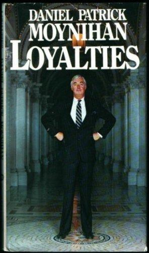 Loyalties: Moynihan, Daniel Patrick