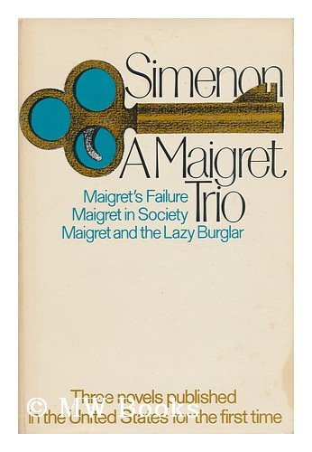 A Maigret Trio: Maigret's Failure, Maigret in Society, Maigret and the Lazy Burglar