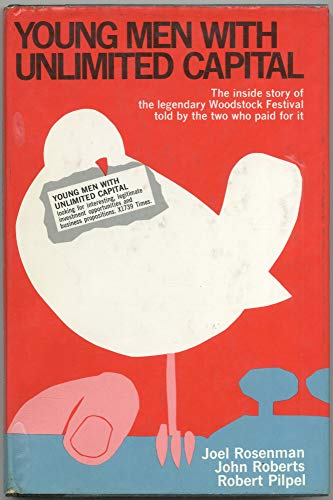 Young Men with Unlimited Capital: The Inside Story of the Legendary Woodstock Festival Told By The ...