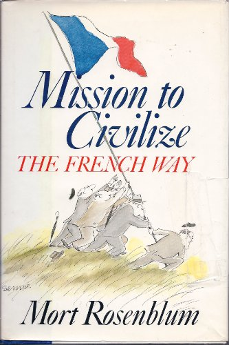 Mission to Civilize: The French Way: Rosenblum, Mort