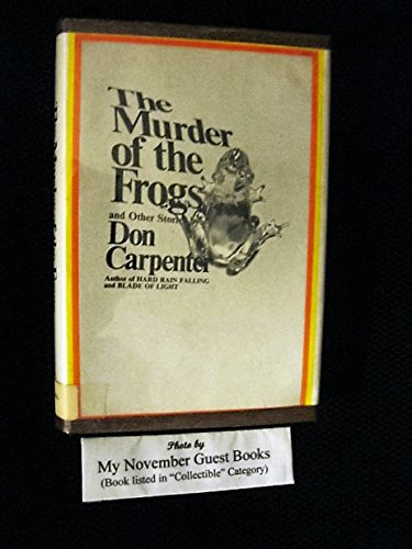 The Murder of the Frogs, and Other Stories: Don Carpenter