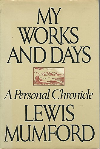 My Works and Days: A Personal Chronicle: Lewis Mumford