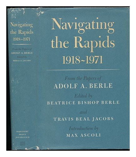 Navigating the Rapids 1918-1971: From the Papers of Adolf A. Berle: Berle, Adolf A.