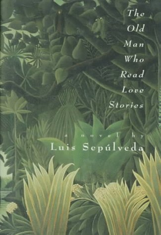 The Old Man Who Read Love Stories (0151685509) by Luis Sepulveda