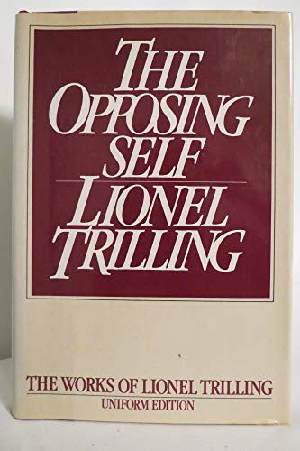 9780151700684: The Opposing Self: Nine Essays in Criticism (Lionel Trilling Works)