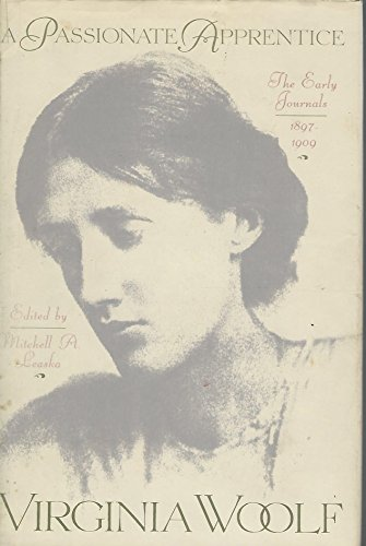 Passionate Apprentice: The Early Journals, 1897-1909: Woolf, Virginia