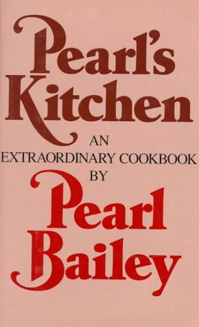 Pearl's Kitchen: An Extraordinary Cookbook (0151716005) by Pearl Bailey