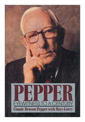 Pepper; Eyewitness to a Century: Pepper, Claude Denson, with Gorey, Hays