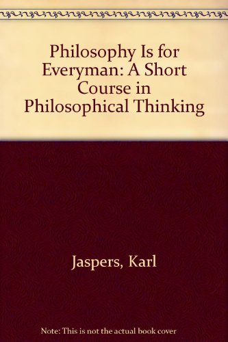9780151717606: Philosophy Is for Everyman: A Short Course in Philosophical Thinking