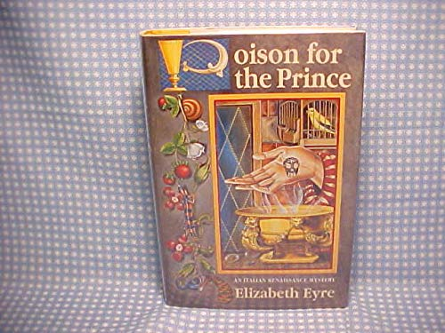Poison for the Prince: An Italian Renaissance Mystery: Eyre, Elizabeth