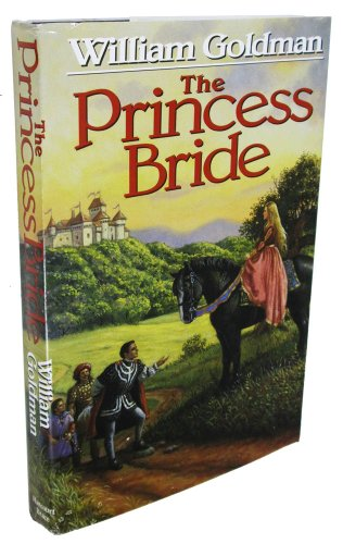 The Princess Bride: S. Morgenstern's Classic Tale of True Love and High Adventure: Goldman, ...