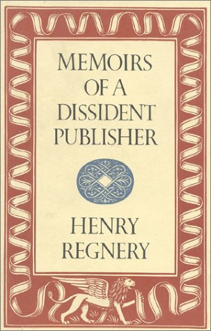 Memoirs of a Dissident Publisher: Regnery, Henry