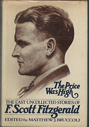 The Price Was High: The Last Uncollected Stories of F. Scott Fitzgerald: Fitzgerald, F. Scott