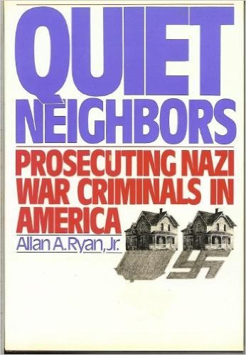 QUIET NEIGHBORS. Prosecuting Nazi War Criminals in: Ryan Jr., Allan
