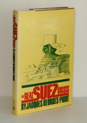 The Real Suez Crisis: The End of a Great Nineteenth Century Work: Georges-Picot, Jacques