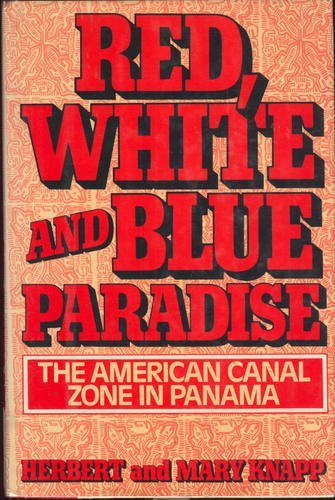9780151761357: Red, white, and blue paradise: The American Canal Zone in Panama