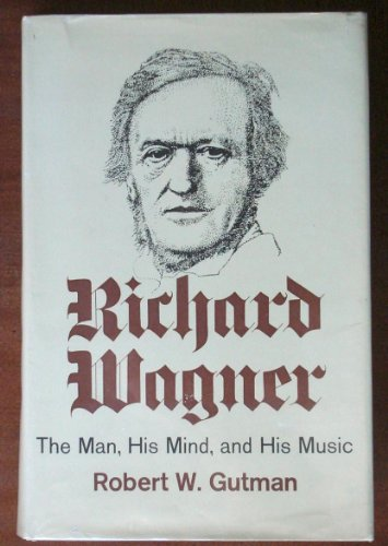 9780151771509: Richard Wagner. The Man, His Mind And His Music