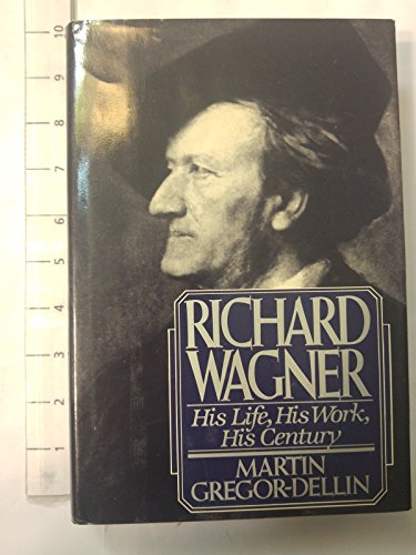 9780151771516: Richard Wagner: His Life, His Work, His Century