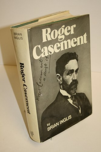 ROGER CASEMENT. The Biography of a Patriot Who Lived for England, Died for Ireland