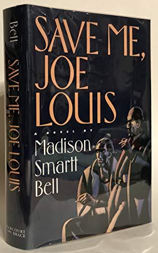 Save Me, Joe Louis: Bell, Madison Smartt