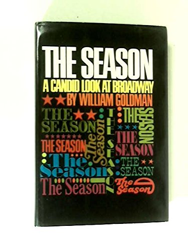The Season: A Candid Look at Broadway (9780151799237) by William Goldman