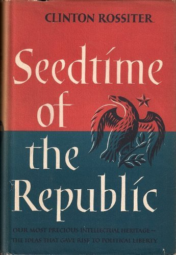 Seedtime of the Republic: Clinton Rossiter