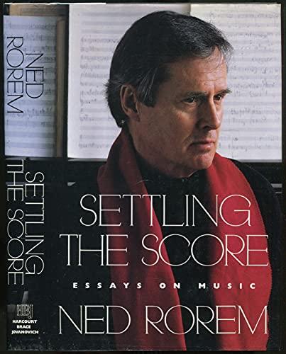 Settling the Score: Essays on Music: Rorem, Ned
