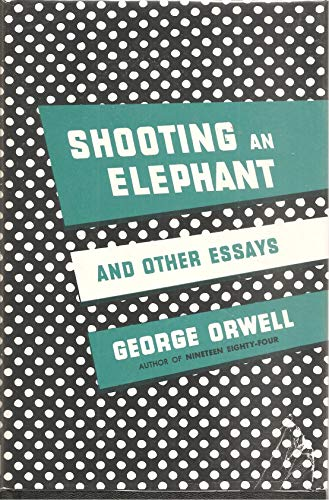 Shooting an Elephant and Other Essays: Orwell, George