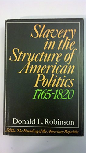 Slavery in the structure of American politics, 1765-1820 (The Founding of the American Republic): ...