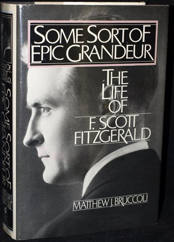 9780151832422: Some Sort of Epic Grandeur: The Life of F. Scott Fitzgerald