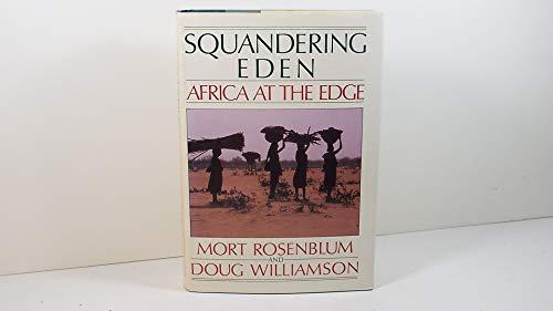 Squandering Eden: Africa at the Edge: Mort Rosenblum; Doug Williamson