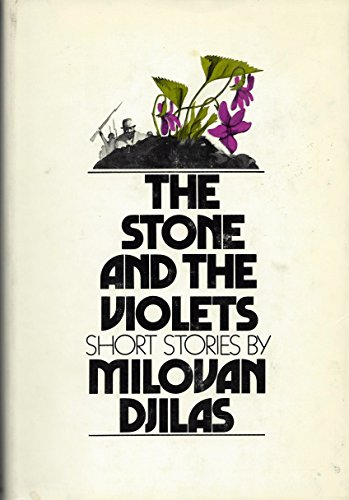 The Stone & The Violets: Short Stories: Djilas, Milovan