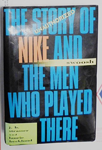 9780151874309: Swoosh: The Unauthorized Story of Nike and the Men Who Played There