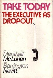 Take Today : The Executive As Dropout: Barrington Nevitt; Marshall