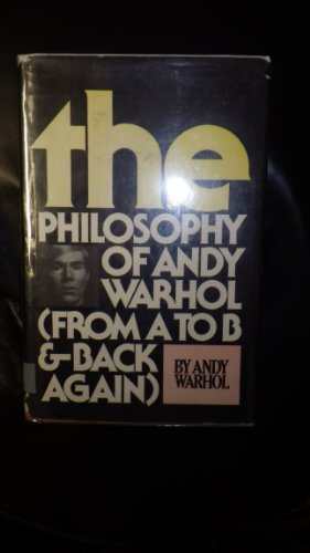9780151890507: The Philosophy of Andy Warhol : from a to B and Back Again
