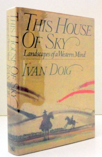 This House of Sky: Landscapes of a Western Mind.: Doig, Ivan.