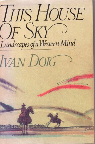 This house of sky: Landscapes of a Western mind: Doig, Ivan