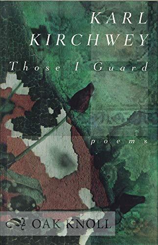 Those I Guard: Poems: Kirchwey, Karl