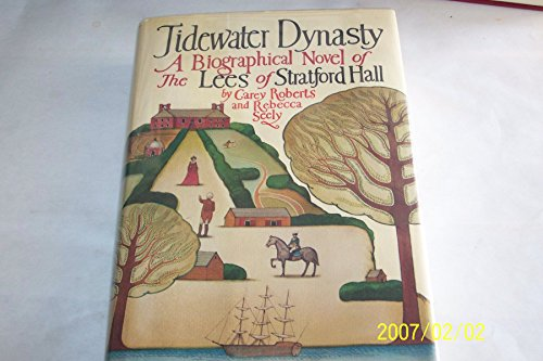 9780151902941: Tidewater Dynasty: Biographical Novel of the Lees of Stratford Hall