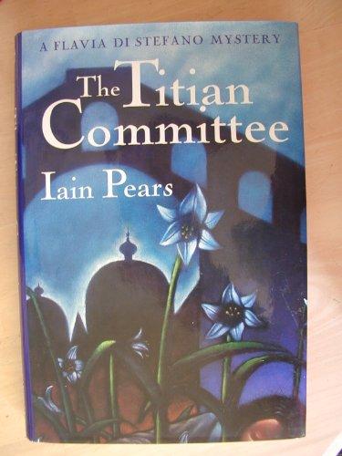 The Titian Committee: A Flavia Di Stefano Mystery: Iain Pears