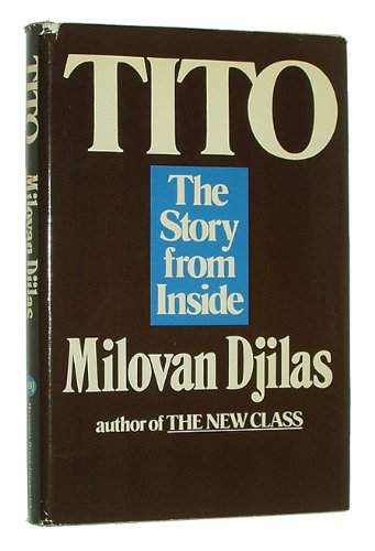 Tito: the Story from the Inside -: Djilas, Milovan and