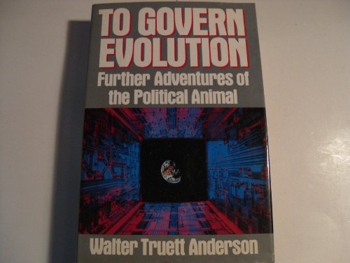 9780151904839: To Govern Evolution: Further Adventures of the Political Animal