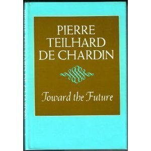 Toward the Future: Pierre Teilhard de Chardin