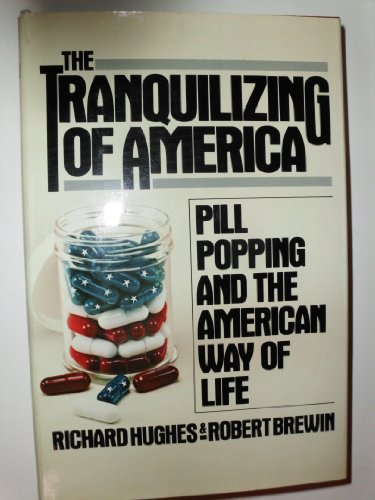 9780151910724: The Tranquilizing of America: Pill Popping and the American Way of Life